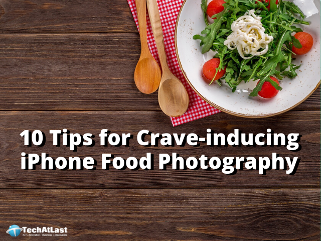 10 Tips for Crave-inducing iPhone Food Photography