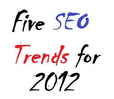 Five SEO Trends for 2012 that may change your Online world