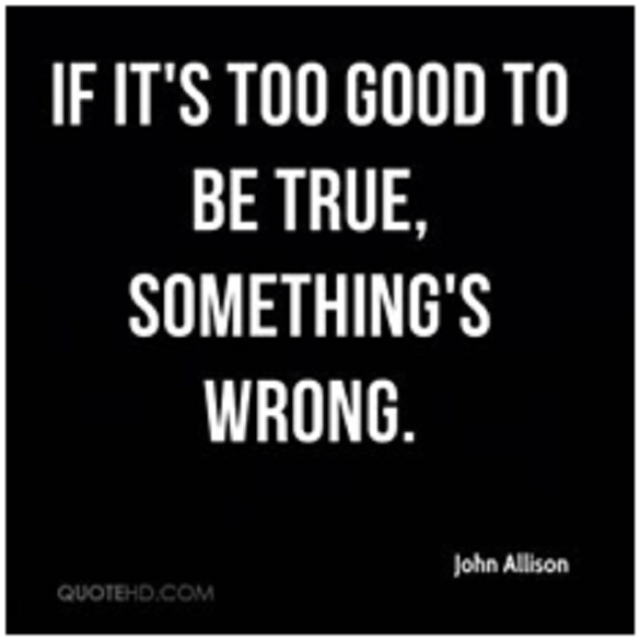 If it's too good to be true, something is wrong