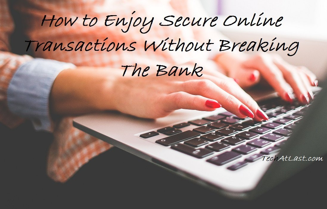How to Enjoy Secure Online Transactions Without Breaking The Bank