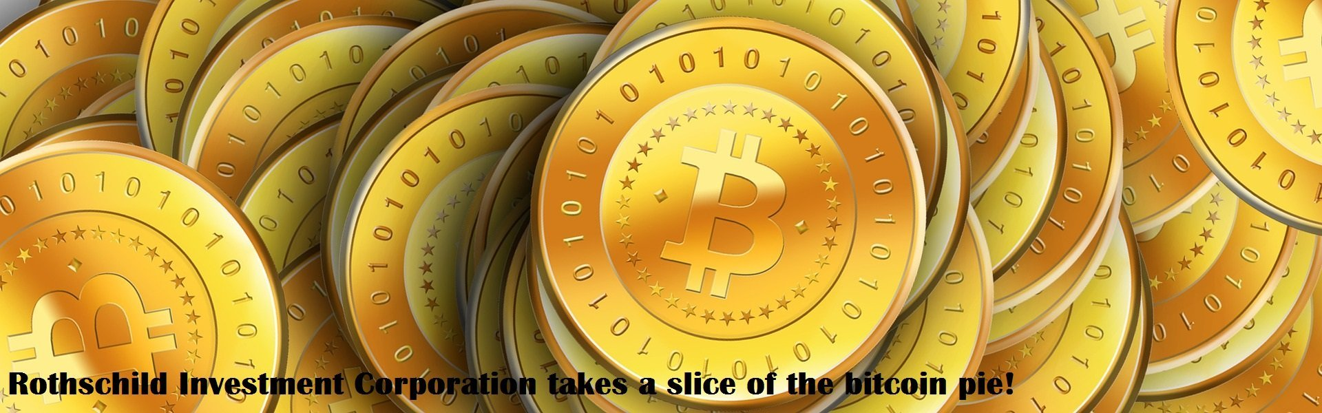 Rothschild Investment Corporation takes a slice of the bitcoin pie
