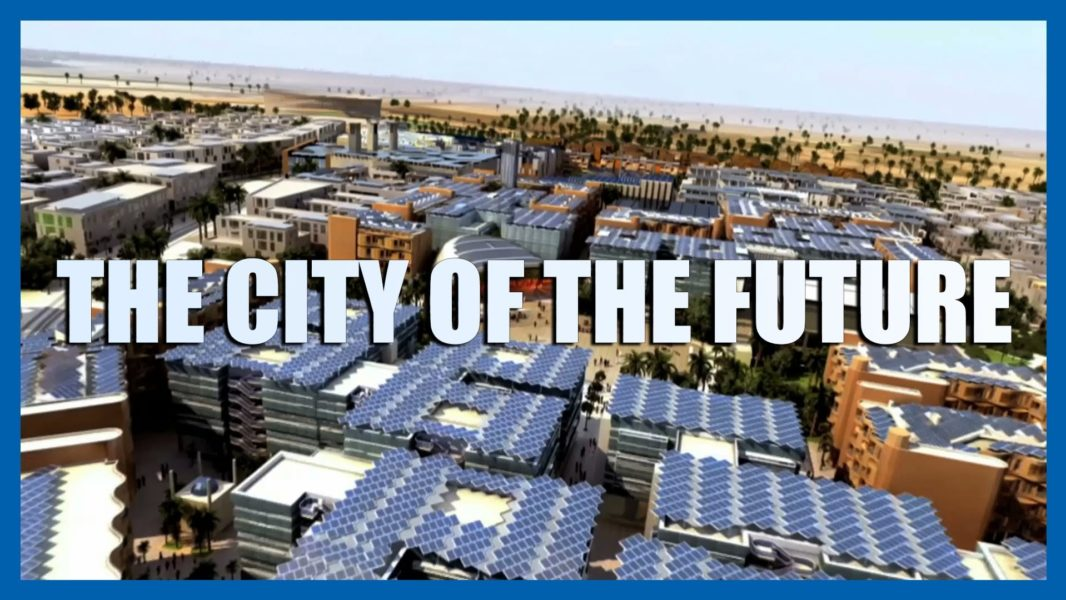 Masdar is one of the Cities of the future