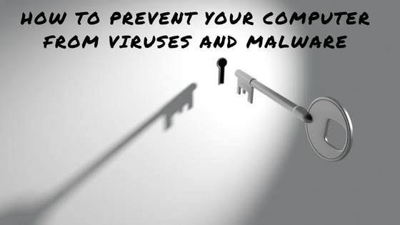 HOW TO PREVENT YOUR COMPUTER FROM VIRUSES AND MALWARE