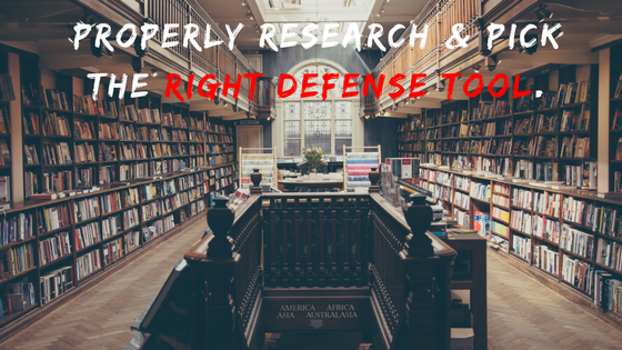 PROPERLY RESEARCH & PICK THE RIGHT DEFENSE TOOL