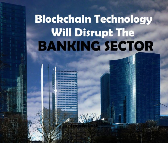 Blockchain technology will disrupt the banking sector