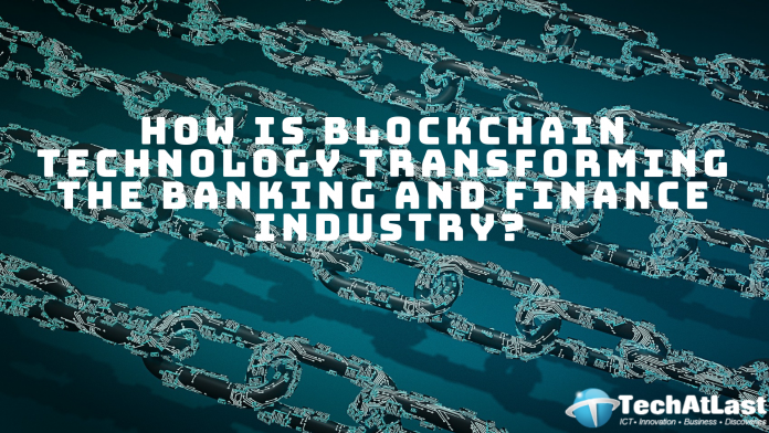 How is blockchain technology transforming the banking and finance industry
