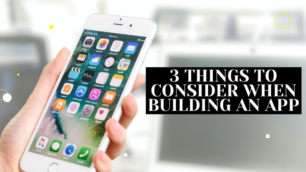 3 Things to Consider When Building an App