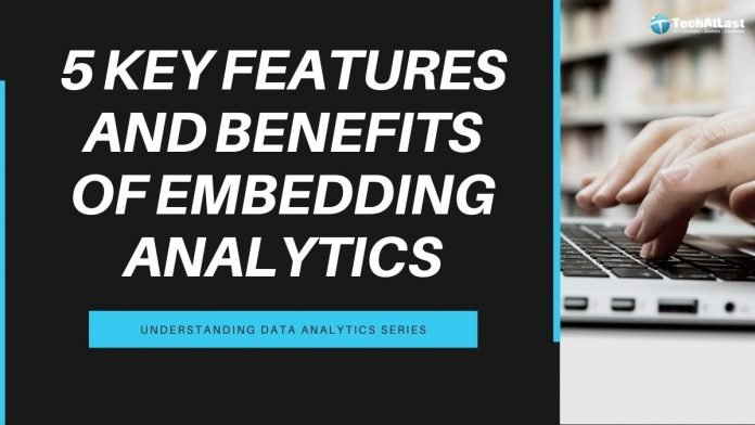 Embedded Analytics - 5 Key Features and Benefits of Embedding Analytics