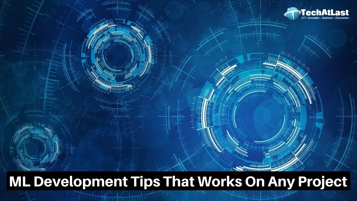 5 Proven Tips for Machine Learning Development That Works On Any Project