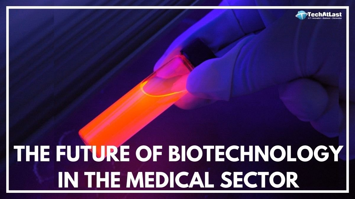A Look at the Future of Biotechnology in the Medical Sector
