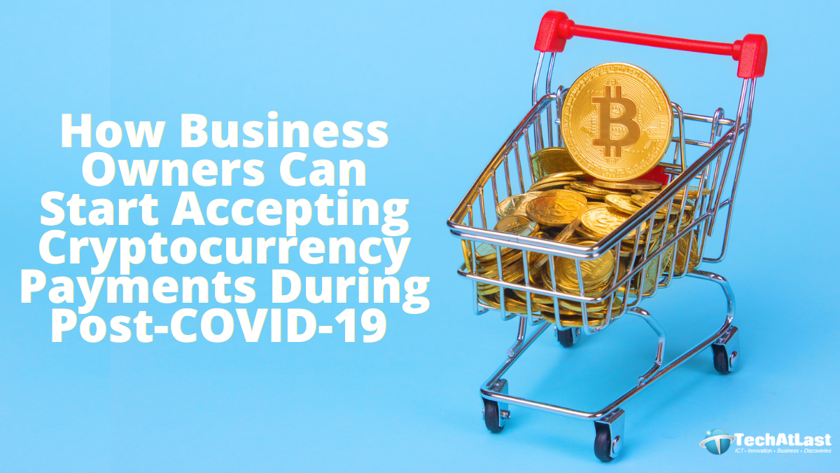 Accepting Cryptocurrency Payments - How to Start Accepting Crypto Payments During Post-COVID-19 Era for Entrepreneurs