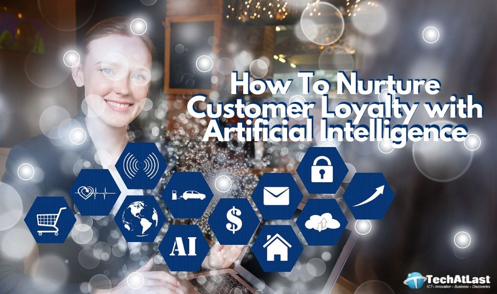 How To Nurture Customer Loyalty with Artificial Intelligence