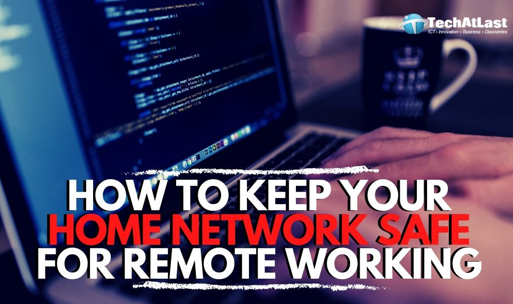 How to Keep Your Home Network Safe for Remote Working