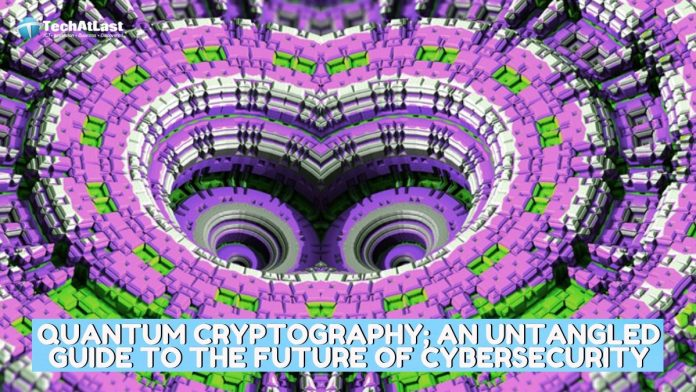 Quantum cryptography; an untangled guide to the future of cybersecurity
